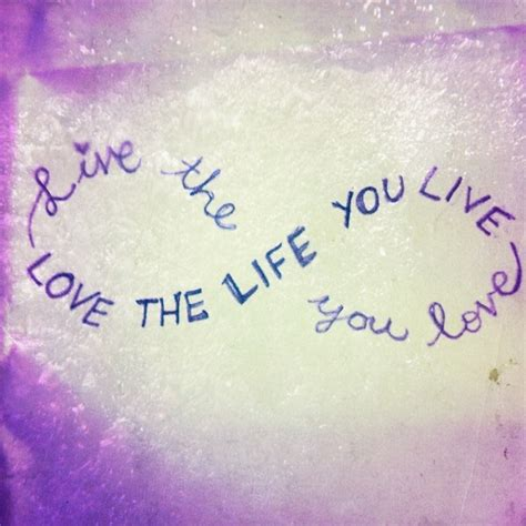 infinite tattoo quotes live the life you love love the life you live quotes