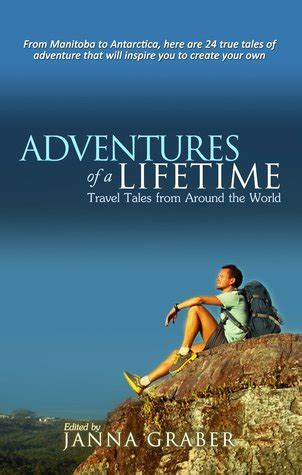 a lifetime of adventures books adventures of a lifetime travel tales from around the