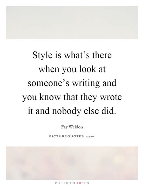 Nobody Is Essay by Style Is What S There When You Look At Someone S Writing And You Picture Quotes