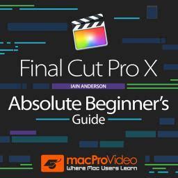 tutorial final cut pro mac final cut pro x 101 absolute beginner s guide video