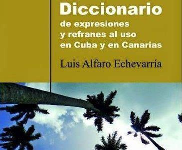 libro diccionario de uso de presentaci 243 n del libro diccionario de expresiones y refranes al uso en cuba y en canarias