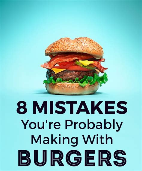 8 Mistakes Make When by 8 Mistakes You Re Probably With Burgers Burgers