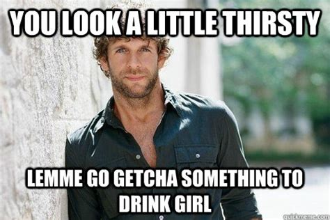 Thirsty Bitches Meme - thirsty guy memes image memes at relatably com