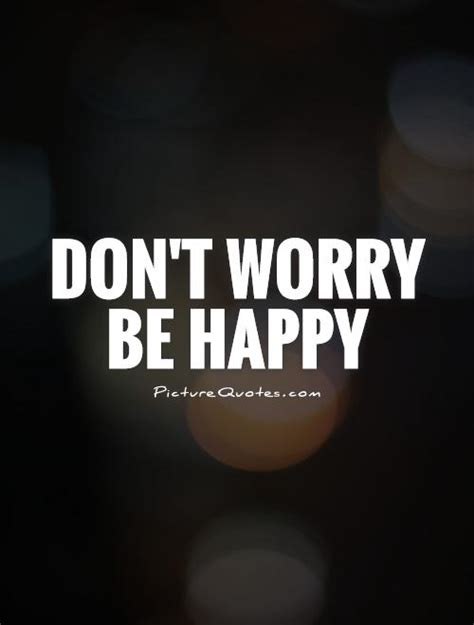 Don T Worry Be Happy Quotes