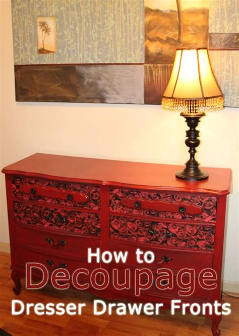 How To Decoupage A Dresser - 17 best ideas about decoupage dresser on