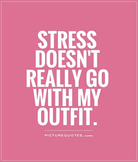 Stress Quotes Stress Doesn T Really Go With My Picture Quotes