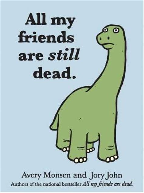 all my friends are dead tragically hilarious books all my friends are still dead