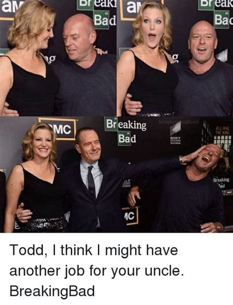 Todd Breaking Bad Meme - 25 best memes about tad tad memes