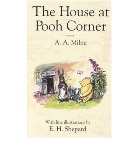 the house at pooh corner the house at pooh corner a a milne e h shepard 9780749701161