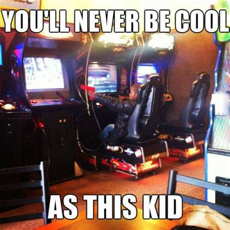 Arcade Meme - men s humor on twitter quot you ll never be as cool as this