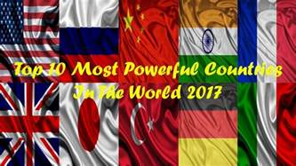 Most Powerful Top 10 Most Powerful Countries In The World 2017