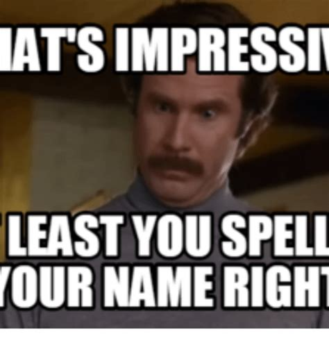 Spelling Meme - atsimpressiv least you spell our name right names meme
