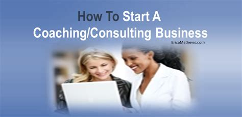 Mba Help Improve Skills And My Own Consulting Company by How To Start A Coaching Consulting Business Erica