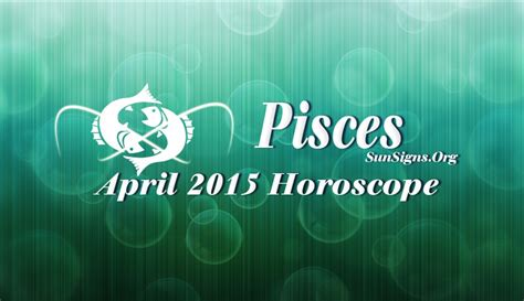 april 2015 pisces monthly horoscope sun signs