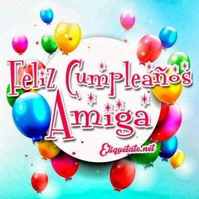 imagenes de feliz cumpleaños a una amiga imagenes para una amiga que cumple a 241 os felicitaciones