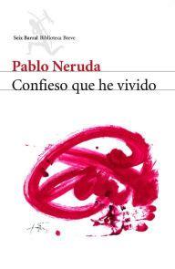 confieso que he vivido 1400087619 confieso que he vivido by pablo neruda nook book ebook barnes noble 174