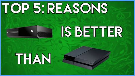 ps4 or xbox one better top 5 reasons why the xbox one is better than ps4