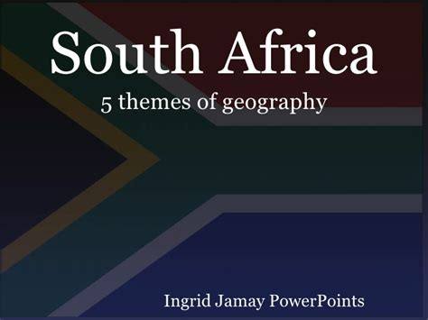 5 themes of geography africa south africa