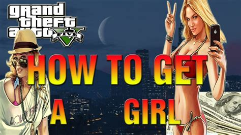 how to in gta 5 gta 5 how to get a easy gta v girlfriends