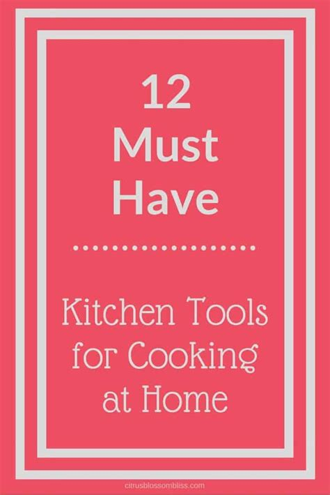 Kitchen Must Haves For Cooking Favorite Kitchen Tools Citrus Blossom Bliss