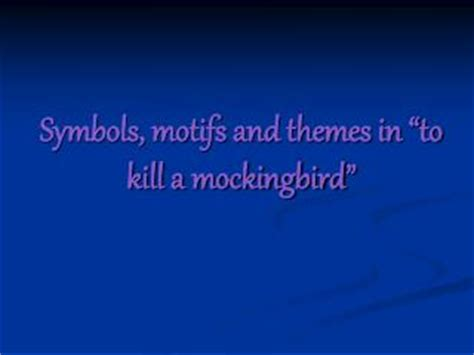 to kill a mockingbird universal themes ppt looking for meaning symbols motifs powerpoint