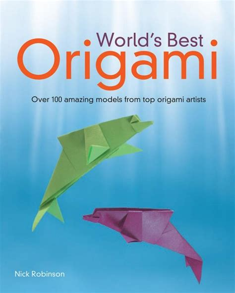 The Best Origami - book review world s best origami by nick robinson