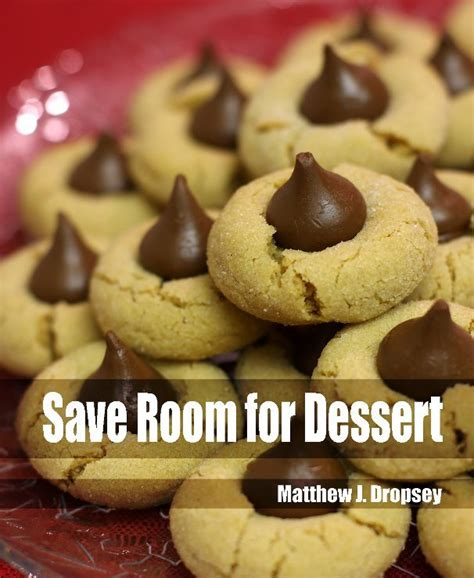 room for dessert save room for dessert by matthew j dropsey cooking blurb books