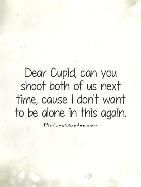Can You Shoo A by Dear Cupid Can You Shoot Both Of Us Next Time Cause I Don T Picture Quotes