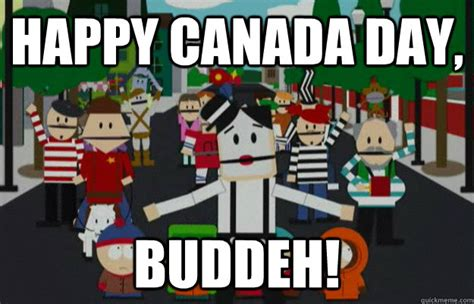 Canada Day Meme - happy canada day buddeh south park french canada 2