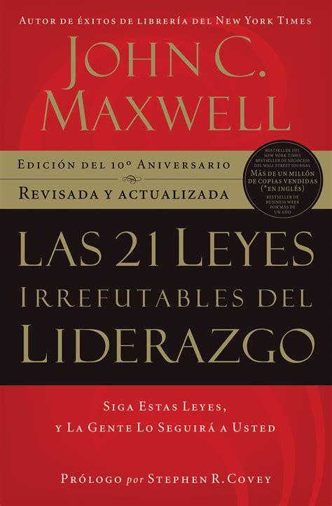 libro las 21 leyes irrefutables las 21 leyes irrefutables del liderazgo john c maxwell libro recomendado