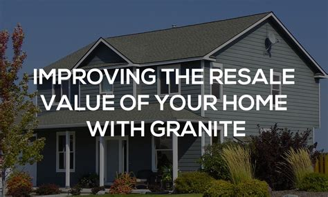 improving the resale value of your home with granite