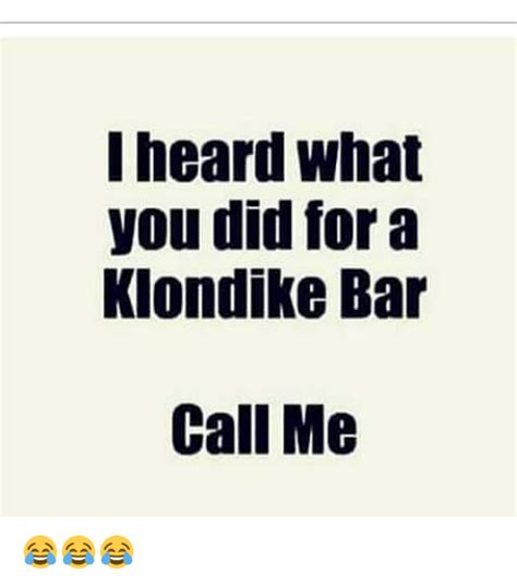 What Would You Do For A Klondike Bar Meme - heard what you did for a klondike bar call me meme on sizzle