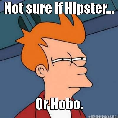 Not Sure If Meme - meme creator not sure if hipster or hobo meme