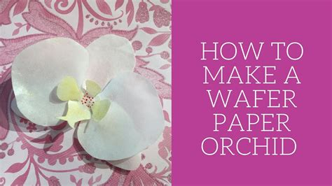 How To Make Wafer Paper Roses - how to make wafer paper orchid