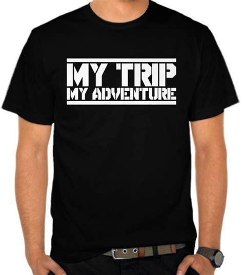 Kaos Baju Trip jual kaos my trip my adventure adventure satubaju