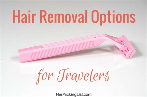 Personal Hair Removal Options | hair removal options for travelers her packing list