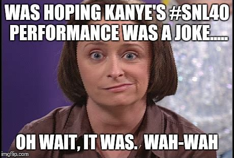 Debbie Downer Meme - image tagged in snl40 kanye west wah wah debbie downer