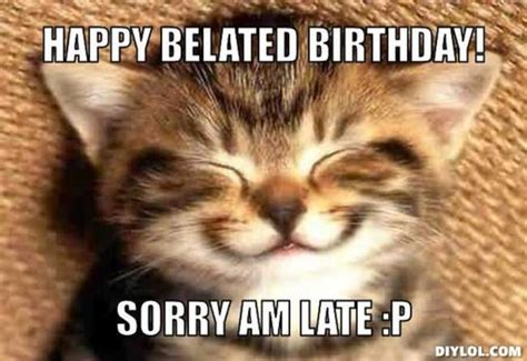 Belated Birthday Meme - belated happy birthday memes image memes at relatably com