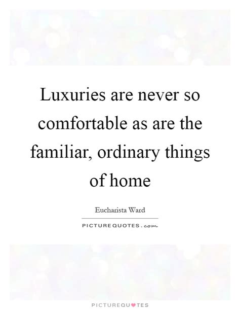 so comfortable luxuries are never so comfortable as are the familiar