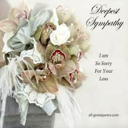 deepest sympathy i am so sorry for your loss