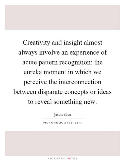 quotes on pattern recognition creativity and insight almost always involve an experience