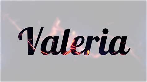 imagenes de i love valeria significado de valeria nombre espa 241 ol para tu bebe ni 241 o o
