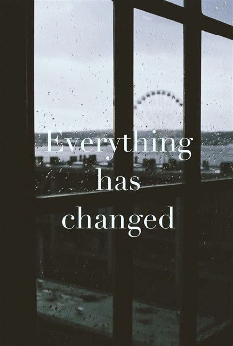 Everthing Has Changed everything has changed image 1153573 by nastty on favim