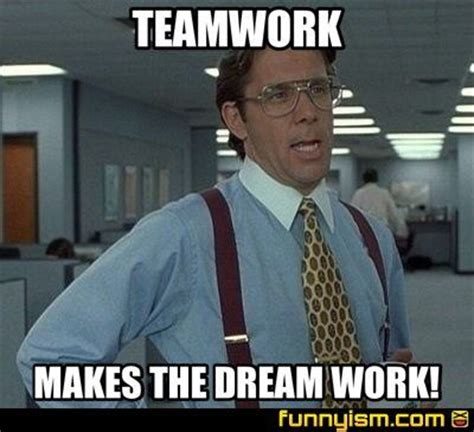Teamwork Makes The Dreamwork Meme - funny image search and memes on pinterest