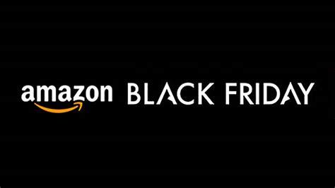 amazon black friday best black friday deals on amazon 2018 discounts