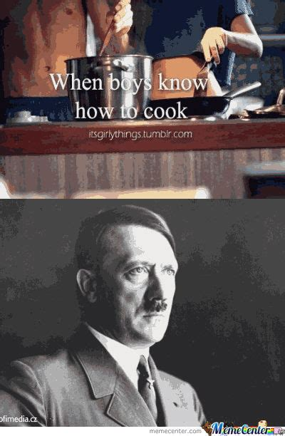 When Boys Meme - when boys know how to cook hitler version by reb meme