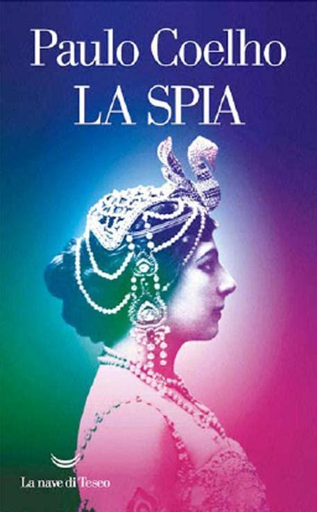 Mata Hari The Paulo Coelho arriva la mata hari di paulo coelho libri ansa it