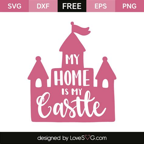 My Castle My Castle my home is my castle lovesvg