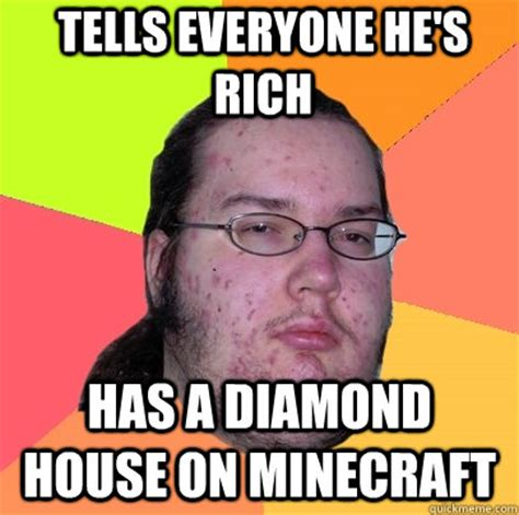 Diamond Meme - tells everyone he s rich has a diamond house on minecraft