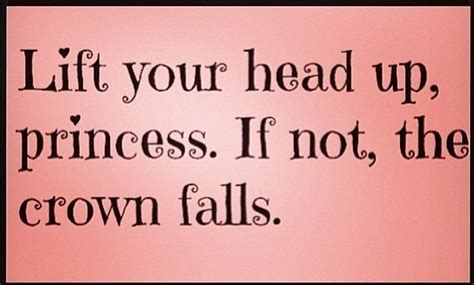 lift on crown of head lift your head up princess quotes quote girl princess